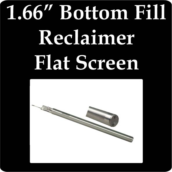 "1.66"" OD Bottom Fill Reclaimer, Flat Screen"