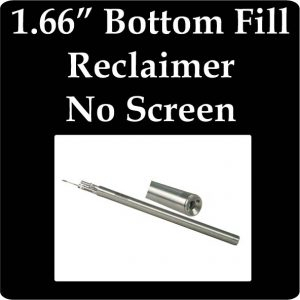 """1.66"""" Bottom Fill Reclaimer, No Screen"""