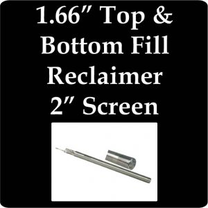 """1.66"""" Top and Bottom Fill Reclaimer, 2"""" Screen"""